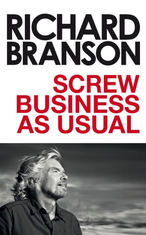Richard Branson - Screw Business as Usual